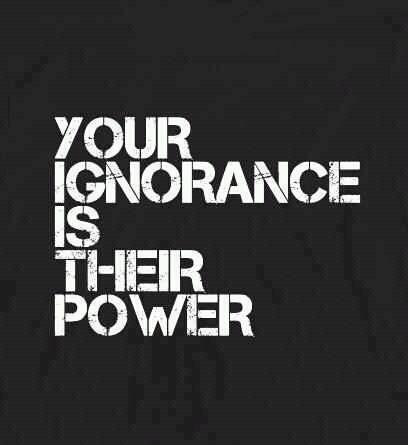 your ignorance their power