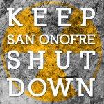 Keep SanOnofre Shut Down
