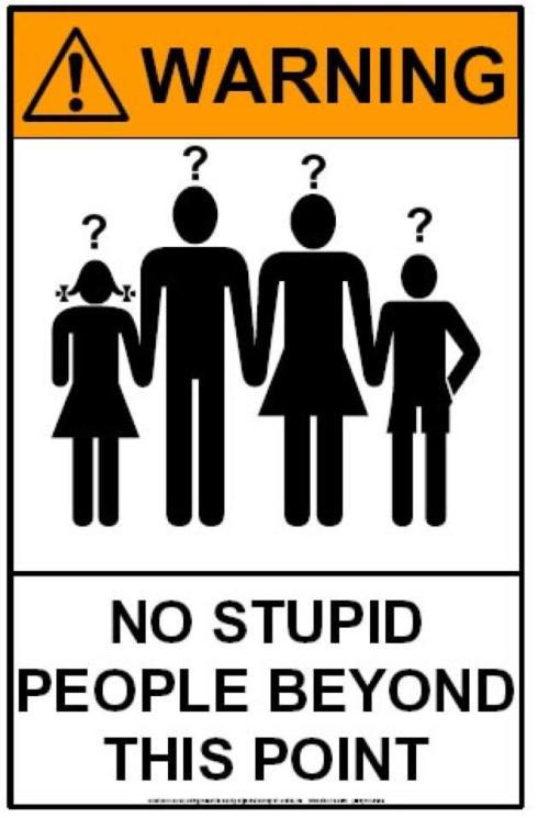 stupid  no stupid people beyond this point