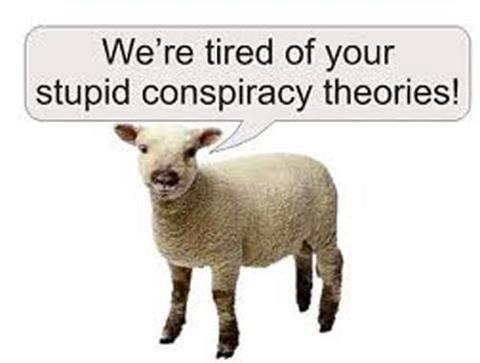 tired of stupid sheeple conspiracy stories