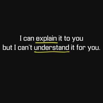 Can explain it to you but i can t understand it for you