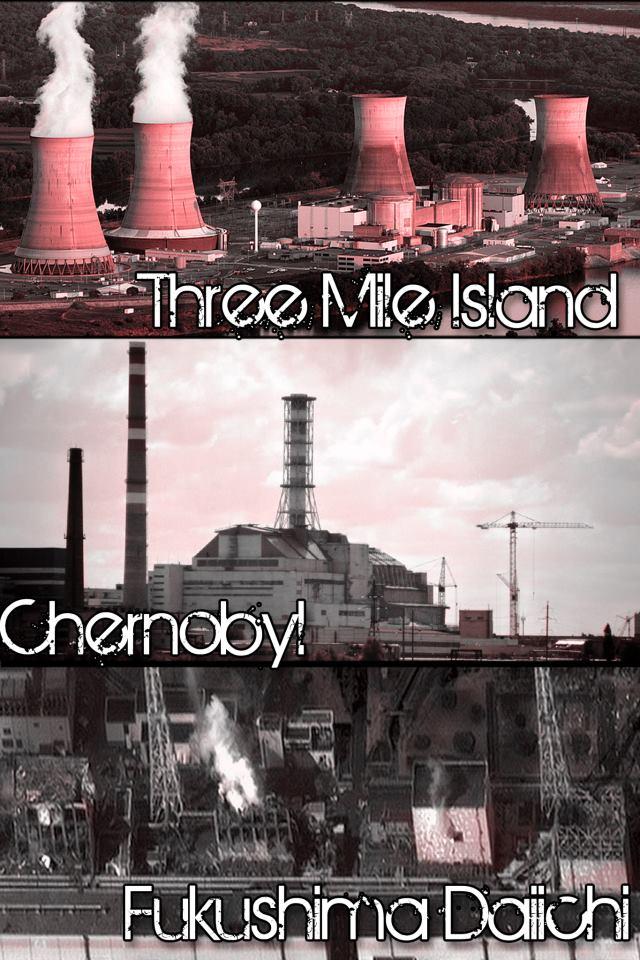 triple nuke meltdowns fukushima chernobyl three mile island