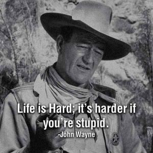 life is hard JOHN WAYNE