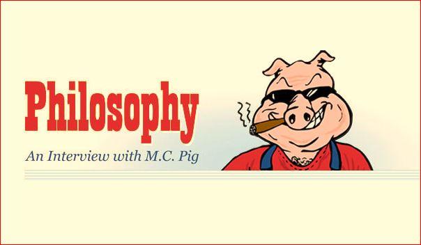 M C PIG PHILOSOPHY